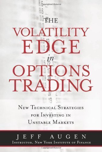 The Volatility Edge in Options Trading: New Technical Strategies for Investing in Unstable Markets by Jeff Augen (Jan 17 2008)