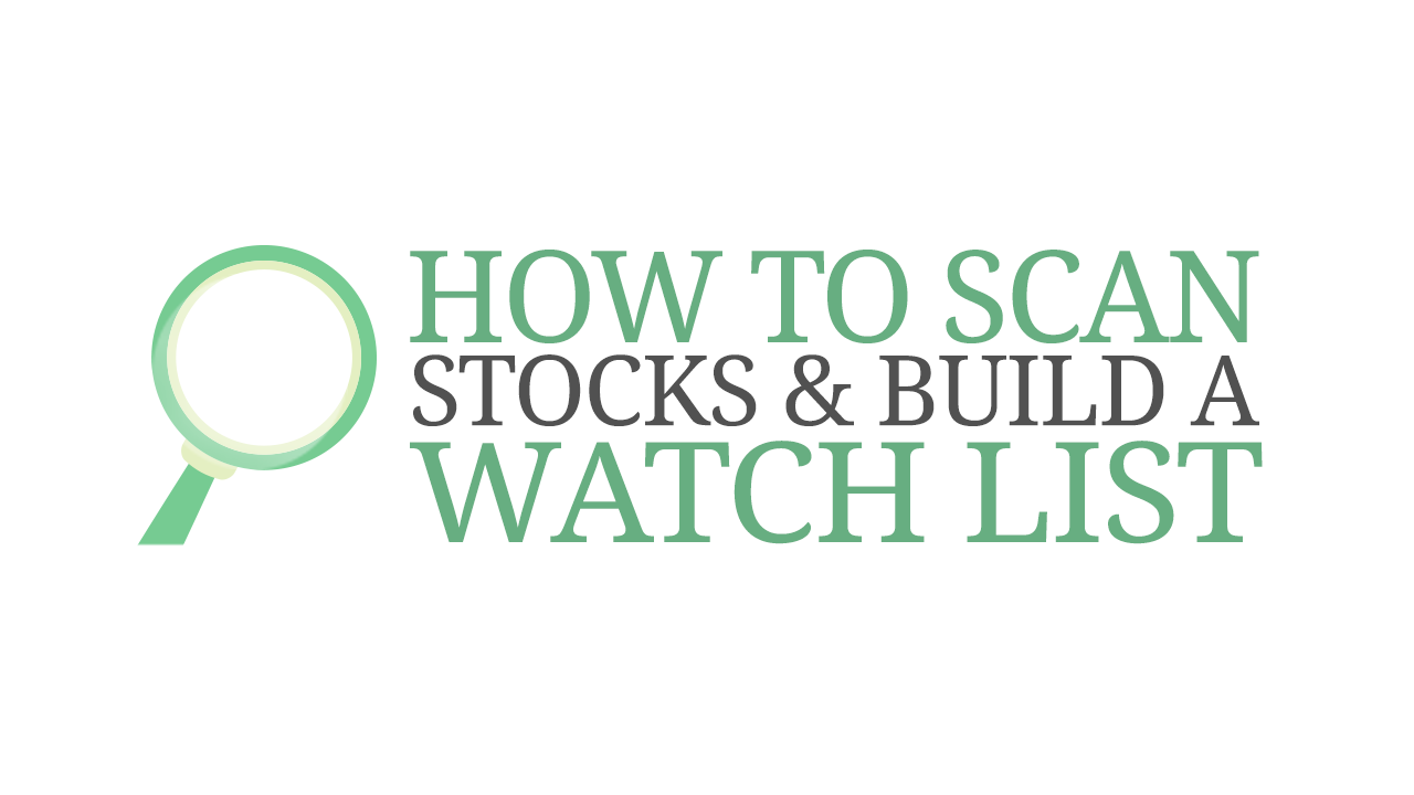 How to Scan Stocks & Build a Watch List