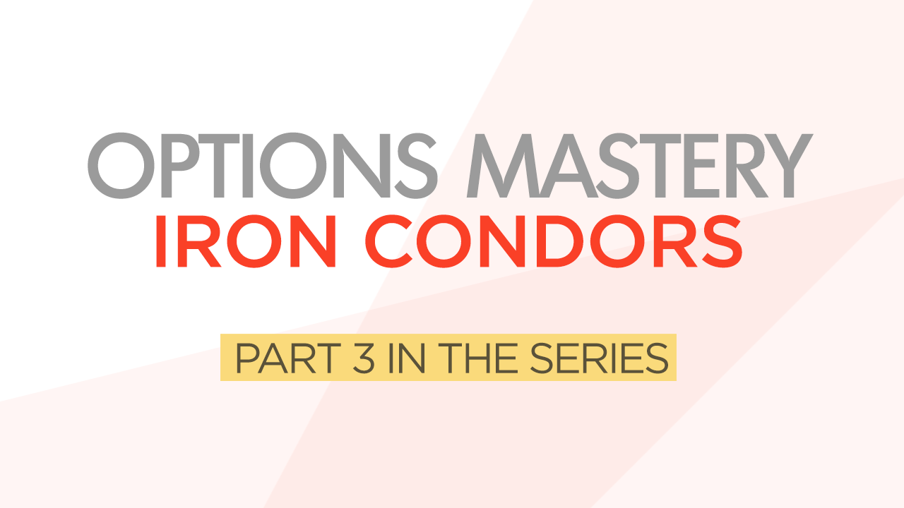 Options Mastery #3: Iron Condors