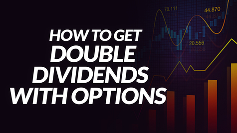 How to Get Double Dividends (2x) with the Power of Options & Covered Writes
